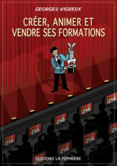couverture du livre Créer, animer et vendre ses formations de Georges Vigreux